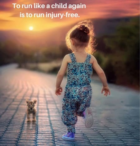 To run like a child again is to run injury free.